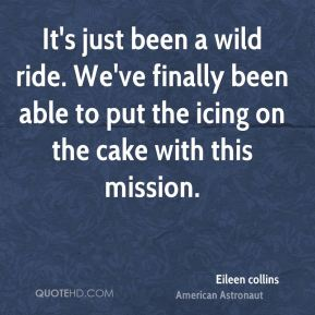 It's just been a wild ride. We've finally been able to put the icing on the cake with this mission.