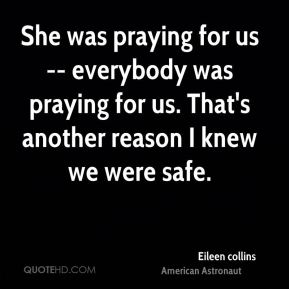 She was praying for us -- everybody was praying for us. That's another reason I knew we were safe.