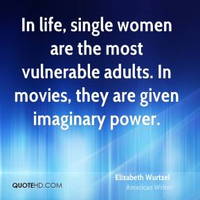 In life, single women are the most vulnerable adults. In movies, they are given imaginary power.