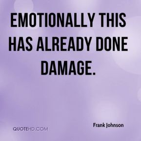 Emotionally this has already done damage.