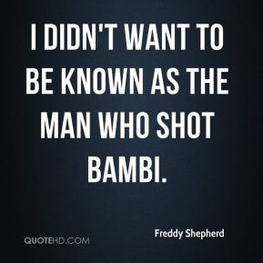 Freddy Shepherd - I didn't want to be known as the man who shot Bambi.