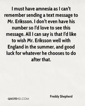 Freddy Shepherd - I must have amnesia as I can't remember sending a text message to Mr Eriksson.