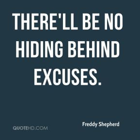There'll be no hiding behind excuses.