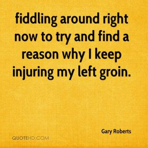 fiddling around right now to try and find a reason why I keep injuring my left groin.