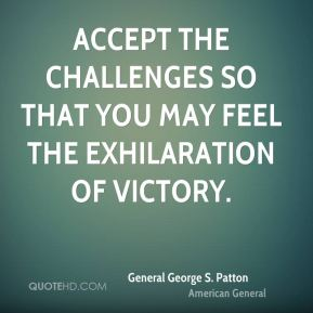 Accept the challenges so that you may feel the exhilaration of victory.
