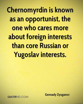 Chernomyrdin is known as an opportunist, the one who cares more about foreign interests than core Russian or Yugoslav interests.