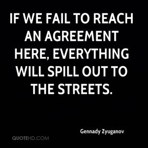If we fail to reach an agreement here, everything will spill out to the streets.