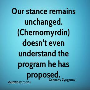Our stance remains unchanged. (Chernomyrdin) doesn't even understand the program he has proposed.