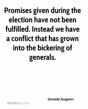 Promises given during the election have not been fulfilled. Instead we have a conflict that has grown into the bickering of generals.