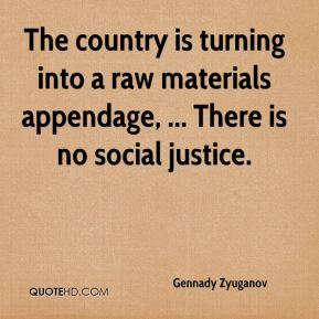 The country is turning into a raw materials appendage, ... There is no social justice.