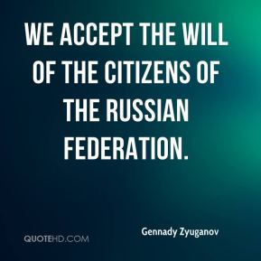 We accept the will of the citizens of the Russian Federation.