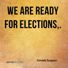 We are ready for elections.