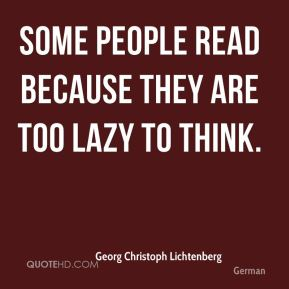 Some people read because they are too lazy to think.