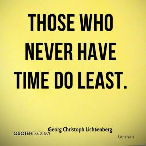 Those who never have time do least.