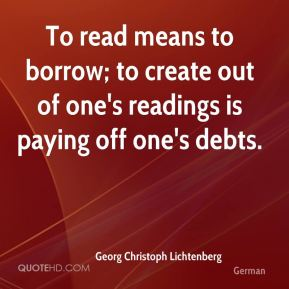 To read means to borrow; to create out of one's readings is paying off one's debts.