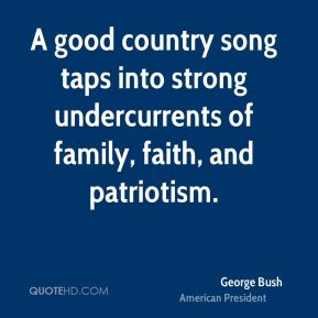 George Bush - A good country song taps into strong undercurrents of family, faith, and patriotism.