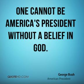 One cannot be America's president without a belief in God.