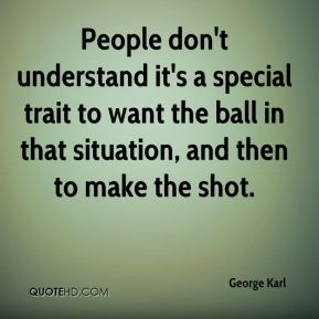People don't understand it's a special trait to want the ball in that situation, and then to make the shot.