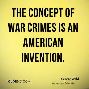 The concept of war crimes is an American invention.