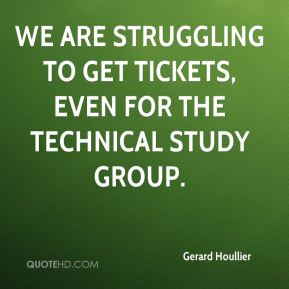 Gerard Houllier - We are struggling to get tickets, even for the technical study group.