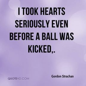 Gordon Strachan - I took Hearts seriously even before a ball was kicked.