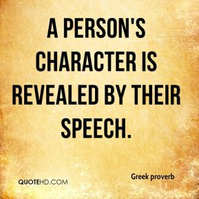 Greek proverb - A person's character is revealed by their speech.