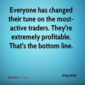 Everyone has changed their tune on the most-active traders. They're extremely profitable. That's the bottom line.