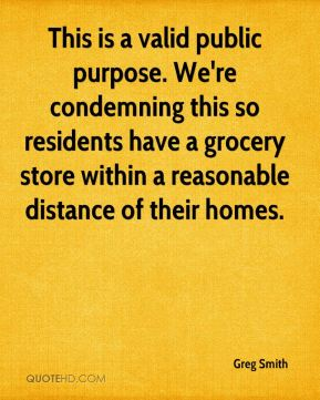 This is a valid public purpose. We're condemning this so residents have a grocery store within a reasonable distance of their homes.