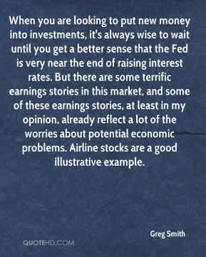 When you are looking to put new money into investments, it's always wise to wait until you get a better sense that the Fed is very near the end of raising interest rates. But there are some terrific earnings stories in this market, and some of these earnings stories, at least in my opinion, already reflect a lot of the worries about potential economic problems. Airline stocks are a good illustrative example.