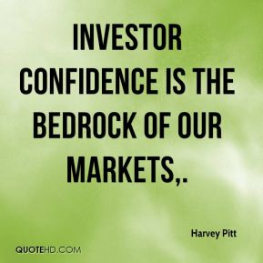 Harvey Pitt - Investor confidence is the bedrock of our markets.