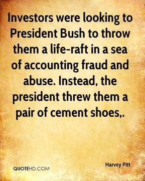 Harvey Pitt - Investors were looking to President Bush to throw them a life-raft in a sea of accounting fraud and abuse. Instead, the president threw them a pair of cement shoes.
