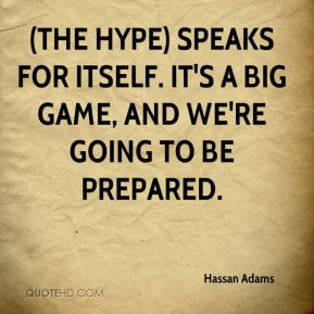 Hassan Adams - (The hype) speaks for itself. It's a big game, and we're going to be prepared.