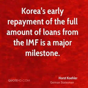 Horst Koehler - Korea's early repayment of the full amount of loans from the IMF is a major milestone.
