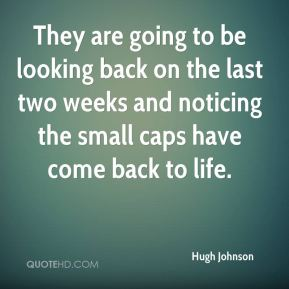 Hugh Johnson - They are going to be looking back on the last two weeks and noticing the small caps have come back to life.