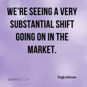 Hugh Johnson - We're seeing a very substantial shift going on in the market.