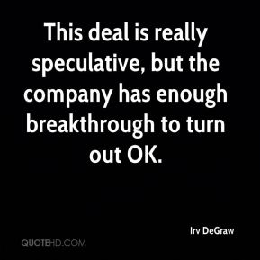 This deal is really speculative, but the company has enough breakthrough to turn out OK.
