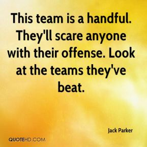 Jack Parker - This team is a handful. They'll scare anyone with their offense. Look at the teams they've beat.