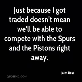 Just because I got traded doesn't mean we'll be able to compete with the Spurs and the Pistons right away.