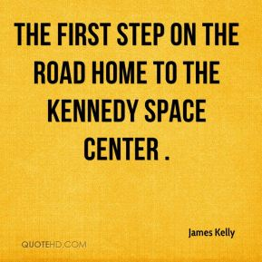 James Kelly - the first step on the road home to the Kennedy Space Center .