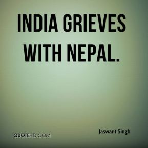 Jaswant Singh  - India grieves with Nepal.