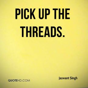 Jaswant Singh  - pick up the threads.
