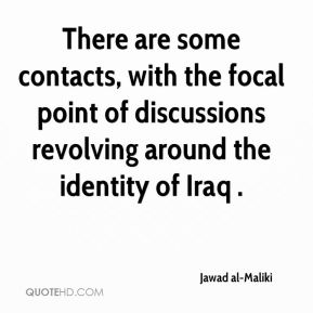 There are some contacts, with the focal point of discussions revolving around the identity of Iraq .