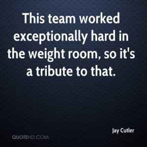 This team worked exceptionally hard in the weight room, so it's a tribute to that.