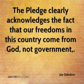 The Pledge clearly acknowledges the fact that our freedoms in this country come from God, not government.