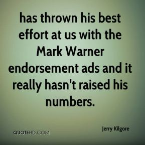 has thrown his best effort at us with the Mark Warner endorsement ads and it really hasn't raised his numbers.