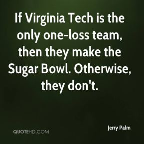 Jerry Palm  - If Virginia Tech is the only one-loss team, then they make the Sugar Bowl. Otherwise, they don't.