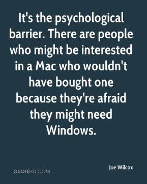 It's the psychological barrier. There are people who might be interested in a Mac who wouldn't have bought one because they're afraid they might need Windows.