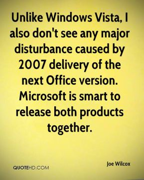 Unlike Windows Vista, I also don't see any major disturbance caused by 2007 delivery of the next Office version. Microsoft is smart to release both products together.
