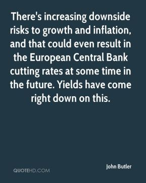 There's increasing downside risks to growth and inflation, and that could even result in the European Central Bank cutting rates at some time in the future. Yields have come right down on this.