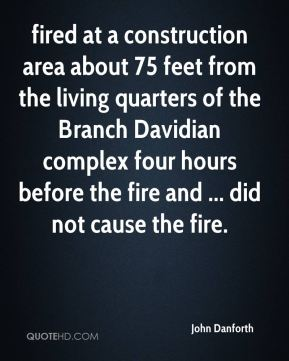 fired at a construction area about 75 feet from the living quarters of the Branch Davidian complex four hours before the fire and ... did not cause the fire.